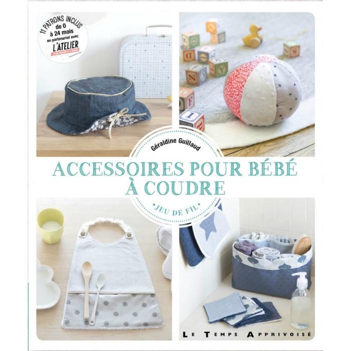 Accessoires pour bébé à coudre - Géraldine Guillaud