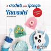 Je crochète mes éponges Tawashi - Marie Guibert-Matt