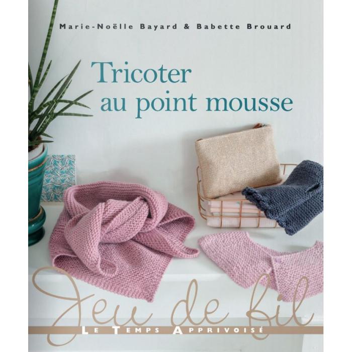 Tricoter au point mousse - Marie-Noëlle Bayard & Babette Brouard