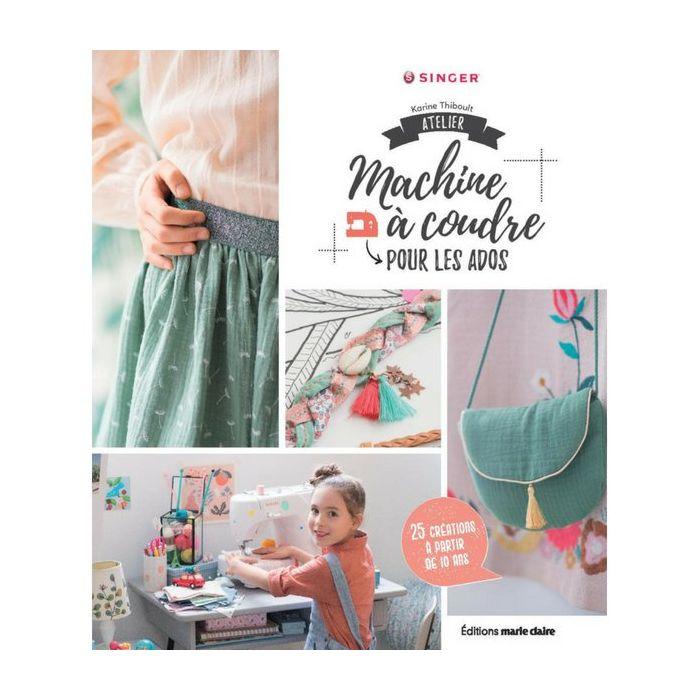 Machine à coudre pour les ados / Karine Thiboult-Demessence