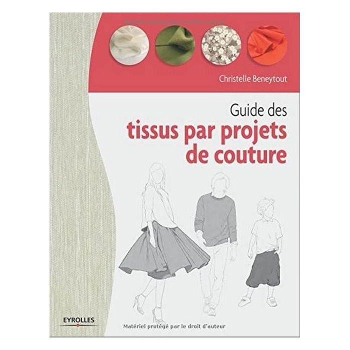 Guide des tissus par projets de couture / Christelle Beneytout