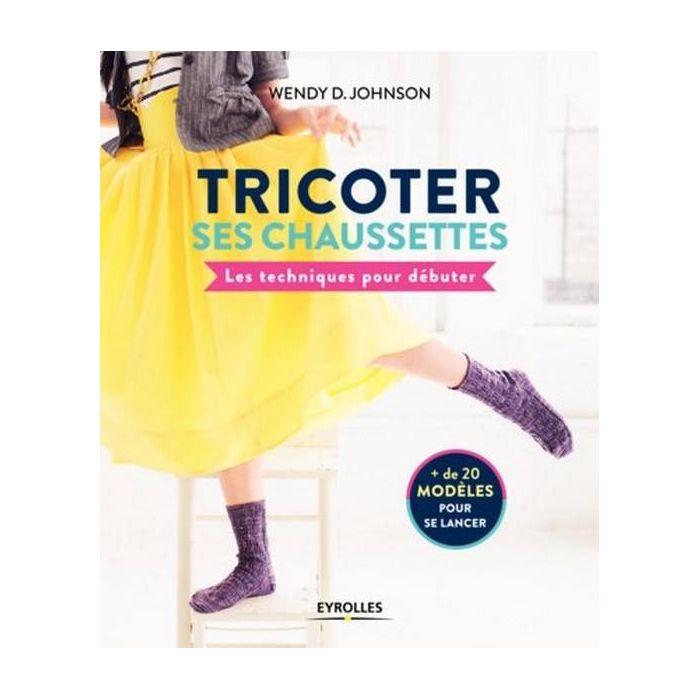 Tricoter ses chaussettes / Wendy D. Johnson