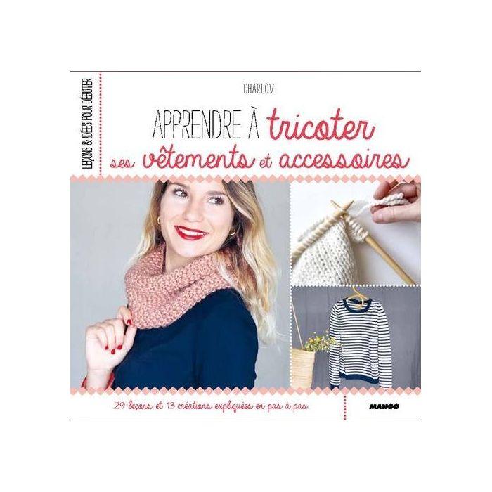 Apprendre à tricoter ses vêtements et accessoires / Charlov