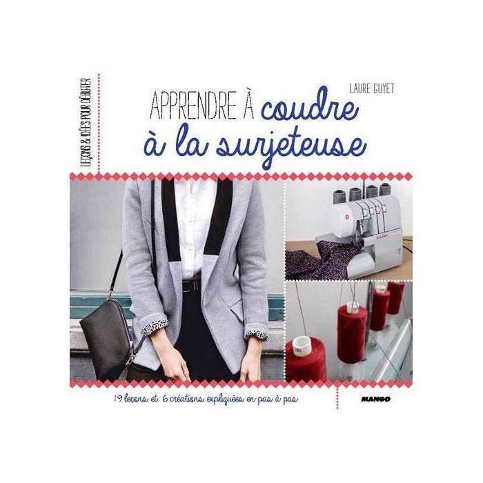 Apprendre à coudre à la surjeteuse / Laure Guyet