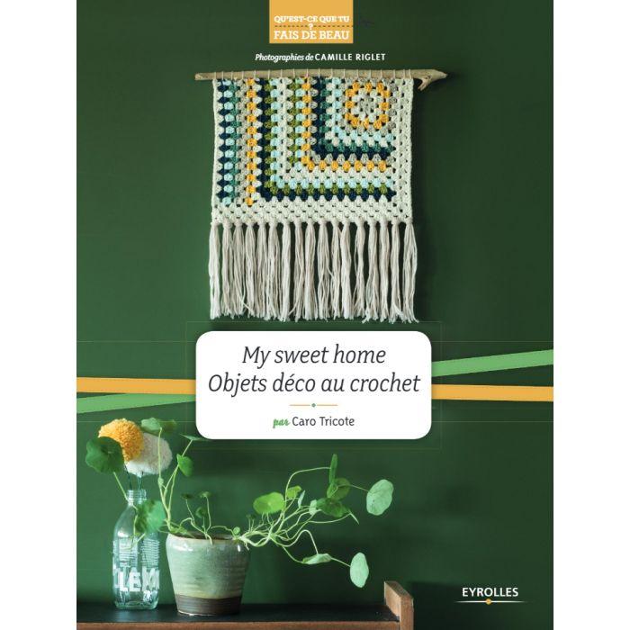 My sweet home Objets déco au crochet / Caro Tricote