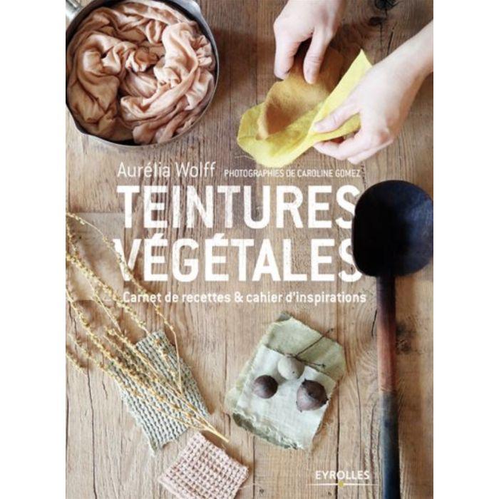 Teintures Végétales / Aurélia Wolff & Caroline Gomez
