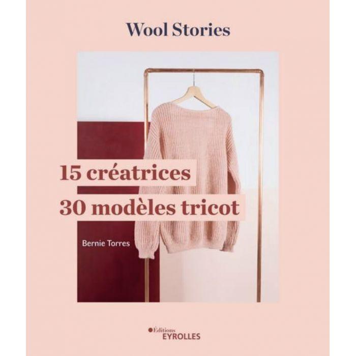 Wool Stories / 15 créatrices, 30 modèles tricot / Bernie Torres
