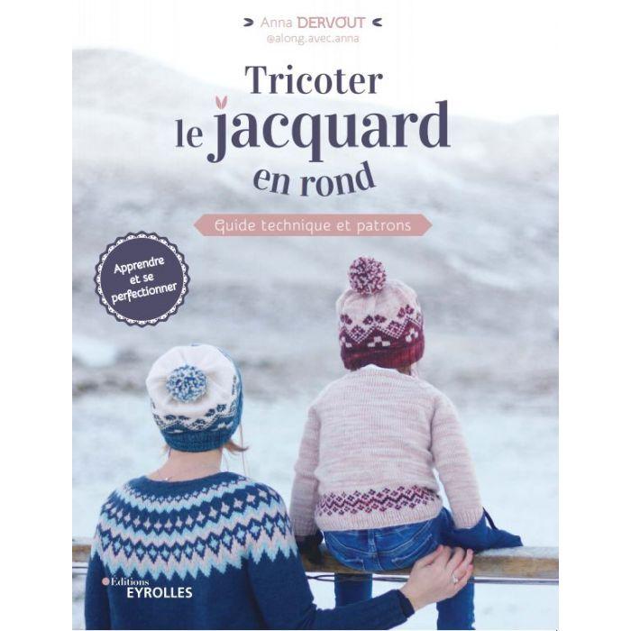 Tricoter le jacquard en rond / Anna Dervout