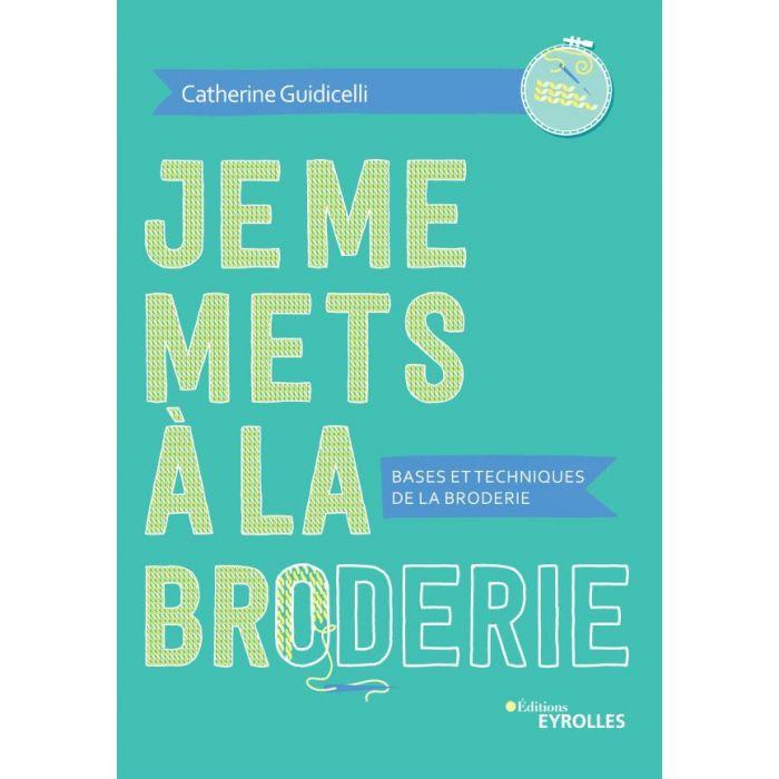 Je me mets à la broderie / Catherine Guidicelli