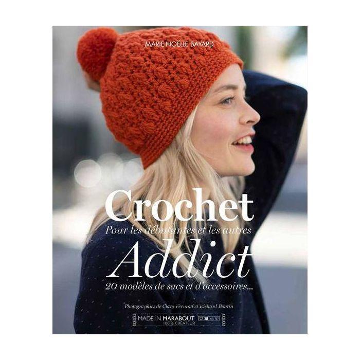 Crochet Addict : Pour les débutantes et les autres / Marie-Noëlle Bayard