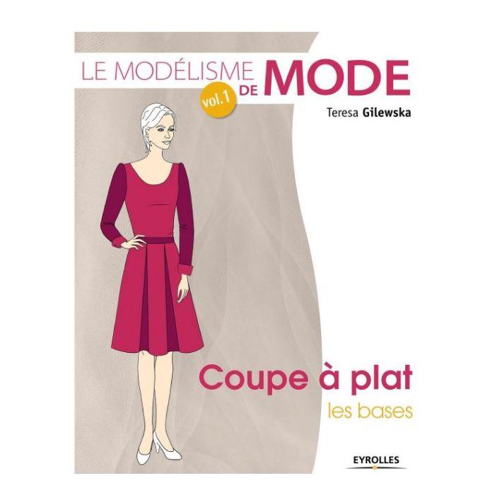 Le modélisme de mode - Coupe à plat les bases / Teresa Gilewska