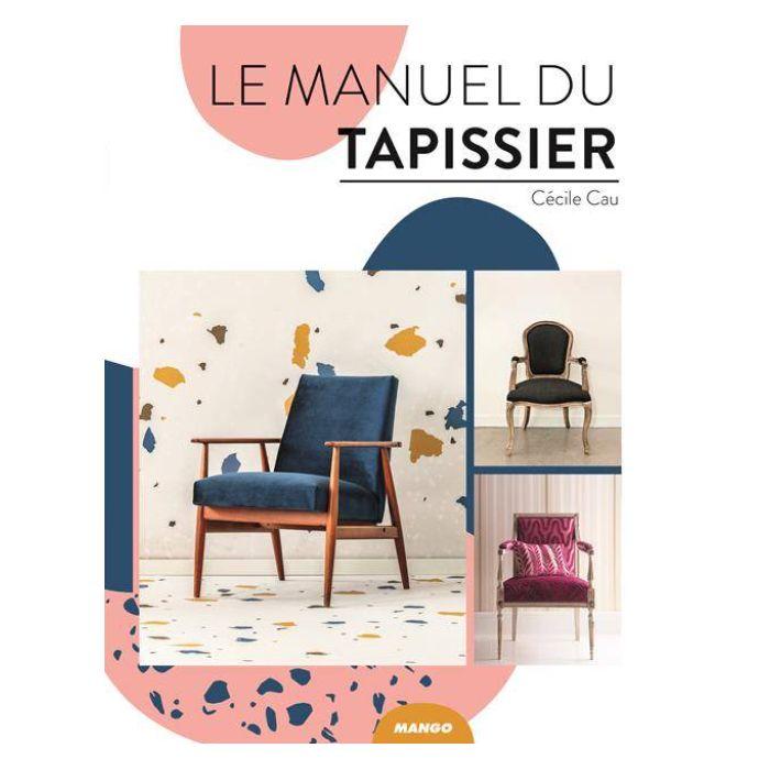 Le manuel du tapissier / Cécile Cau