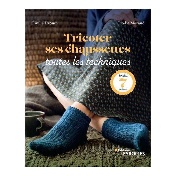 Tricoter ses chaussettes - Emilie Drouin et Elodie Morand